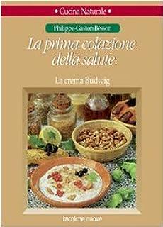 Amazon It La Prima Colazione Della Salute La Crema Budwig Besson Philippe Gaston Courson N Guani V Libri