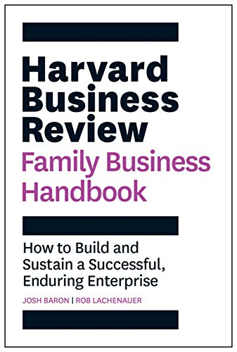 The Harvard Business Review Family Business Handbook: How to Build and Sustain a Successful, Enduring Enterprise (HBR Handbooks)