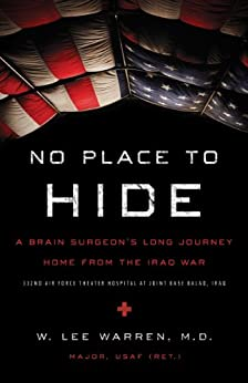 No Place to Hide: A Brain Surgeon's Long Journey Home from the Iraq War by [W. Lee  Warren MD]