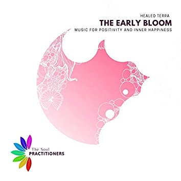 The Early Bloom - Music For Positivity And Inner Happiness