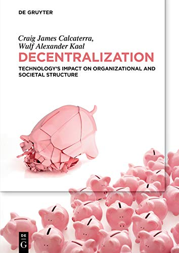Decentralization: Technology's Impact on Organizational and Societal Structure (English Edition)