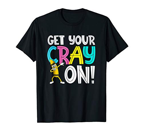 Get Your Cray On Funny Teacher T-Shirt