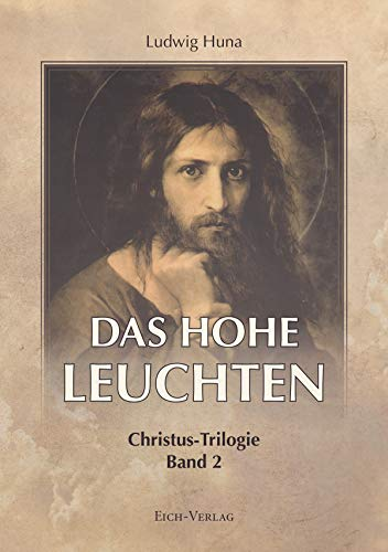 Das hohe Leuchten: Die Heilstat des Nazareners (Christus-Trilogie 2)