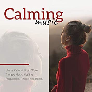 Calming Music: Stress Relief & Brain Wave Therapy Music, Healing Frequencies, Reduce Headaches