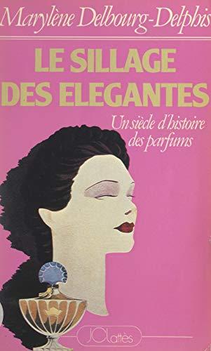 Le sillage des élégantes: Un siècle d'histoire des parfums (French Edition)