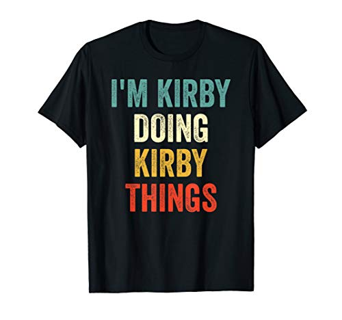 I'm Kirby Doing Kirby Things Funny Vintage First Name T-Shirt