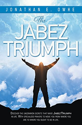 THE JABEZ TRIUMPH: Discover the uncommon secrets that made Jabez triumph in life with specialized prayers to move you from where you are to where you ought to be in life (English Edition)