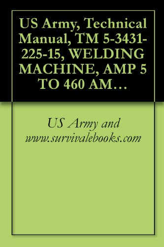 US Army, Technical Manual, TM 5-3431-225-15, WELDING MACHINE, AMP 5 TO 460 AMP, AC, 50 T AMP DC (MIL