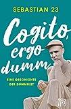 Cogito, ergo dumm: Eine Geschichte der Dummheit (German Edition)