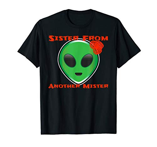 Alien Sister From Another Mister Space Being Halloween Shirt T-Shirt