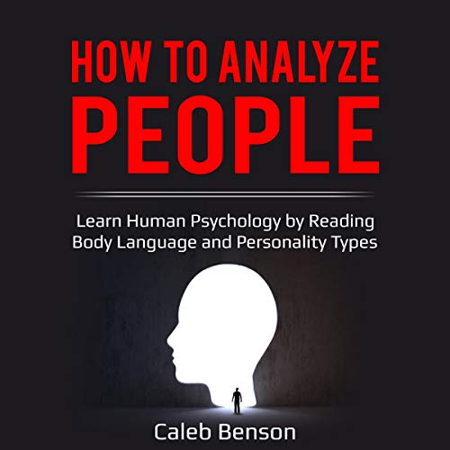 How to Analyze People: Learn Human Psychology by Reading Body Language and Personality Types cover art