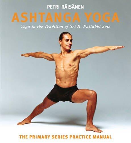 Ashtanga Yoga: The Yoga Tradition of Sri K. Pattabhi Jois : The Primary Series Practice Manual by Petri R??is??nen (2016-05-07)