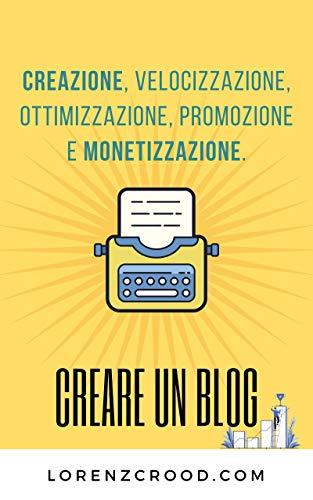 Creare un blog di successo: Creazione, velocizzazione, ottimizzazione, promozione e monetizzazione...
