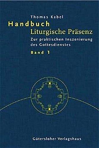 Handbuch Liturgische Präsenz: Band 1. Zur praktischen Inszenierung des Gottesdienstes