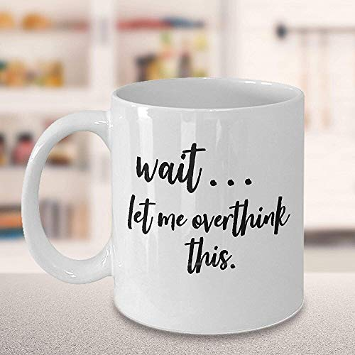 Wait Let Me Overthink This Funny Coffee Mug Gift for Millenials Friends Family Coworkers