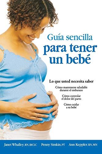 Guia Sencilla para Tener un Bebe: Lo Que Usted Necesita Saber
