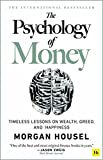 The Psychology of Money - hardback: Timeless lessons on wealth, greed, and happiness