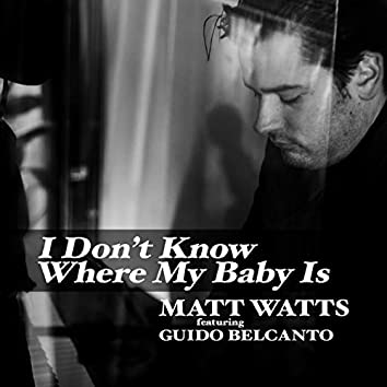 I Don't Know Where My Baby Is (feat. Guido Belcanto)