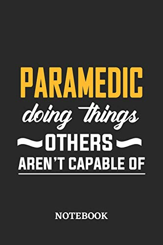 Paramedic Doing Things Others Aren't Capable of Notebook: 6x9 inches - 110 ruled, lined pages • Greatest Passionate Office Job Journal Utility • Gift, Present Idea
