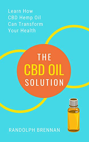 The CBD Oil Solution: Learn How CBD Hemp Oil Might Just Be The Answer For Pain Relief, Anxiety, Diabetes and Other Health Issues! (English Edition)