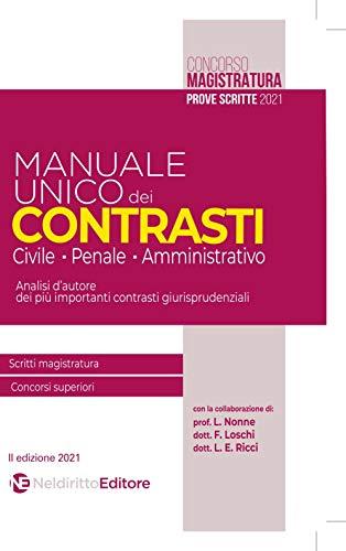 Manuale unico dei contrasti: civile, penale e amministrativo. Scritti magistratura, concorsi superiori