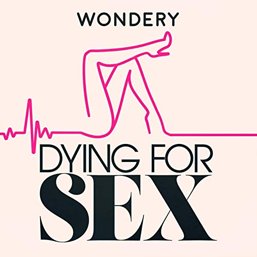 Dying For Sex (Ad-free) Podcast By Wondery cover art