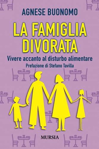 La famiglia divorata: Vivere accanto al disturbo alimentare