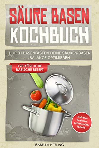 Säure Basen Kochbuch: Durch Basenfasten deine Säuren-Basen Balance o