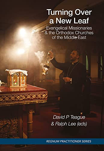 Turning Over a New Leaf: Evangelical Missionaries & the Orthodox Churches of the Middle East (English Edition)