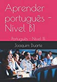 Aprender português - Nível B1: Português - Nível B1