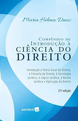 Compêndio de introdução à ciência do direito - 27ª edição de 2019: Introdução à teoria geral do direito, à filosofia do direito, à sociologia ... à norma jurídica e aplicação do direito