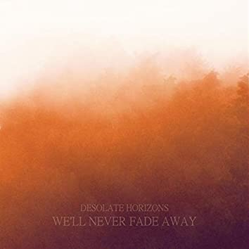 We'll Never Fade Away