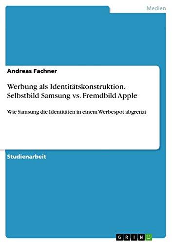 Werbung als Identitätskonstruktion. Selbstbild Samsung vs. Fremdbild Apple: Wie...