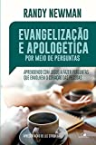 Evangelização e apologética por meio de perguntas: Aprendendo com Jesus a fazer perguntas que envolvem o coração das pessoas