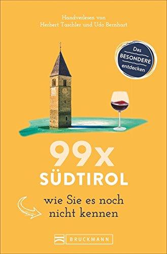 Bruckmann Reiseführer: 99 x Südtirol wie Sie es noch nicht kennen. 99x Kultur, Natur, Essen und Hotspots abseits der bekannten Highlights.