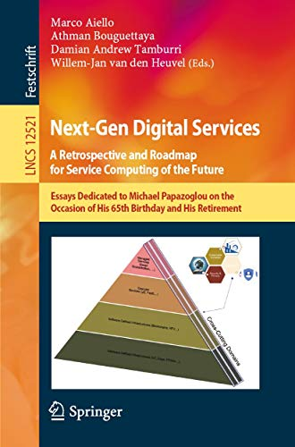 Next-Gen Digital Services. A Retrospective and Roadmap for Service Computing of the Future: Essays Dedicated to Michael Papazoglou on the Occasion of His ... Science Book 12521) (English Edition)