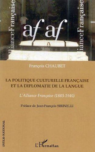 La politique culturelle française et la diplomatie de la langue : alliance française (1883-1940): L'Alliance Française (1883-1940) (Inter-National) (French Edition)