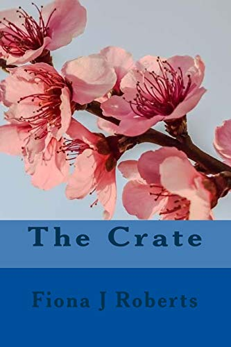 Book: The Crate by Fiona J. Roberts