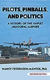 Pilots, Pinballs, and Politics: A History of the Naples Municipal Airport (English Edition)