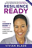 Resilience Ready: The Leader's Guide to Thriving Through Unrelenting Crises