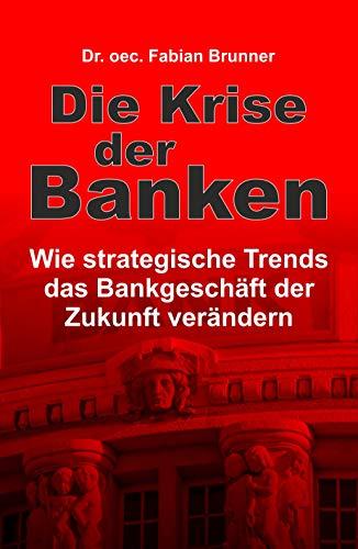 Die Krise der Banken: Wie strategische Trends das Bankgeschäft der Zukunft verändern