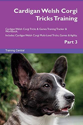 Cardigan Welsh Corgi Tricks Training Cardigan Welsh Corgi Tricks & Games Training Tracker & Workbook. Includes: Cardigan Welsh Corgi Multi-Level Trick