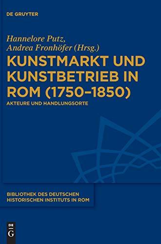 Kunstmarkt und Kunstbetrieb in Rom (1750-1850): Akteure und Handlungsorte: 137