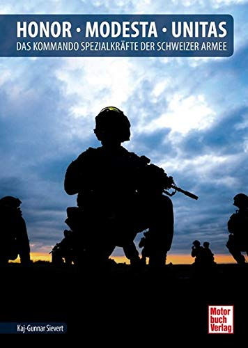 Honor - Modesta - Unitas: Das Kommando Spezialkräfte der Schweizer Armee