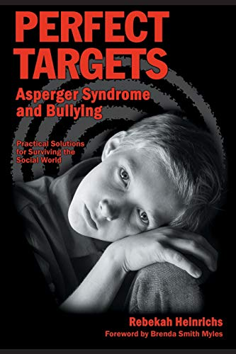 Perfect Targets: Asperger Syndrome and Bullying - Practical Solutions for Surviving the Social World