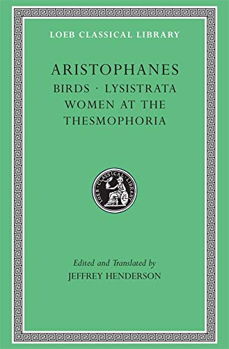 Aristophanes: Birds; Lysistrata; Women at the Thesmophoria (Loeb Classical Library No. 179) (Greek and English Edition)