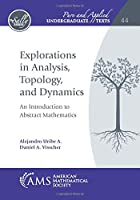 Explorations in Analysis, Topology, and Dynamics: An Introduction to Abstract Mathematics (Pure and Applied Undergraduate Texts)