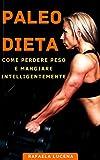 PALEO DIETA: Come Perdere peso e Mangiare Intelligentemente