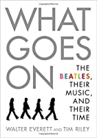What Goes on: The Beatles, Their Music, and Their Time
