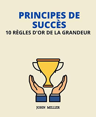 Couverture du livre PRINCIPES DE SUCCÈS: 10 règles d'or de la grandeur
